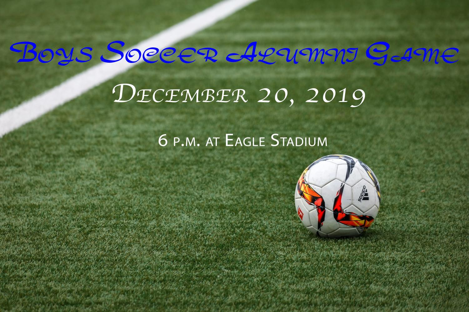 The varsity boys soccer team will host an alumni game on December 20. The event will take place at 6 p.m. at Eagle Stadium.
